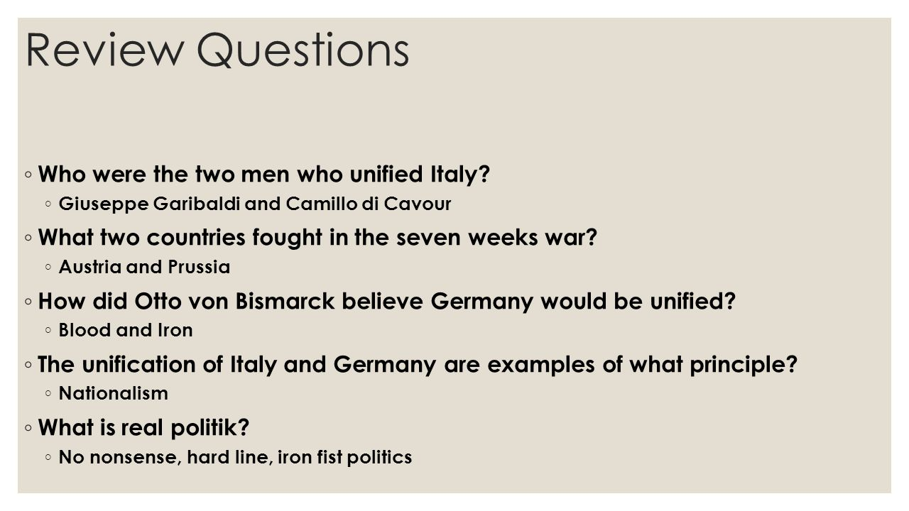 Review Questions ◦ Who were the two men who unified Italy.