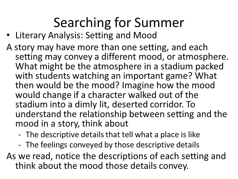 Searching for Summer Literary Analysis: Setting and Mood A story may have more than one setting, and each setting may convey a different mood, or atmosphere.
