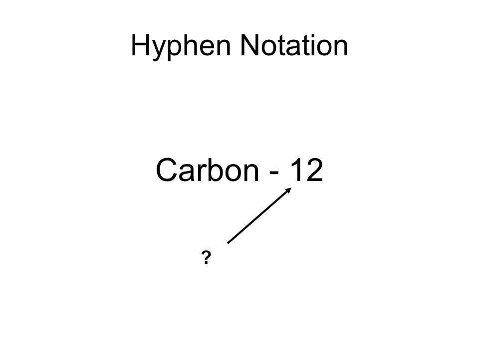 Hyphen Notation Carbon - 12
