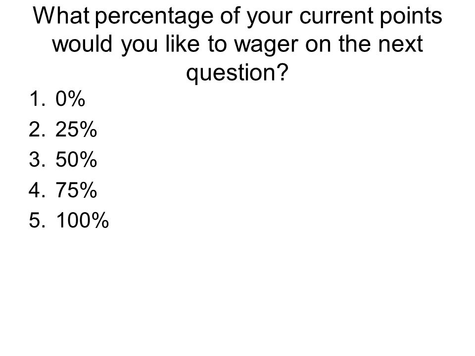What percentage of your current points would you like to wager on the next question.
