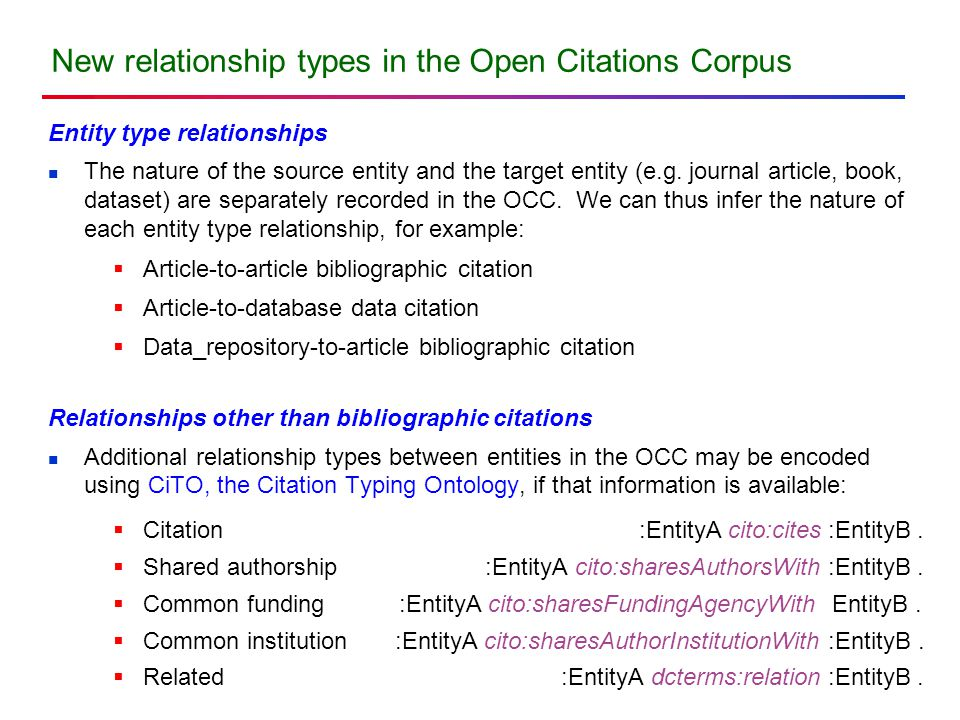 New relationship types in the Open Citations Corpus Entity type relationships The nature of the source entity and the target entity (e.g.