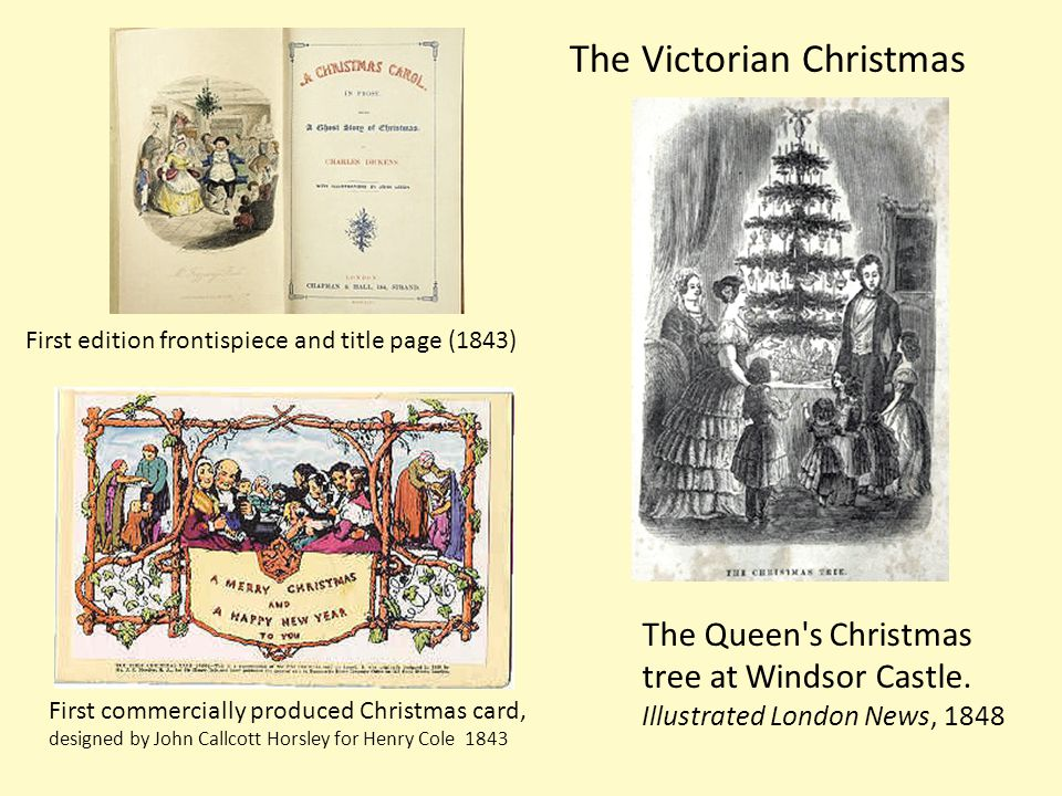 First edition frontispiece and title page (1843) First commercially produced Christmas card, designed by John Callcott Horsley for Henry Cole 1843 The Victorian Christmas The Queen s Christmas tree at Windsor Castle.
