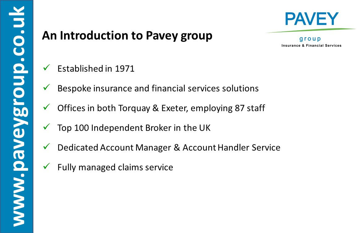 www.paveygroup.co.uk Dedicated team of seven qualified insurance advisers, with expertise in the Leisure and Tourism sector.