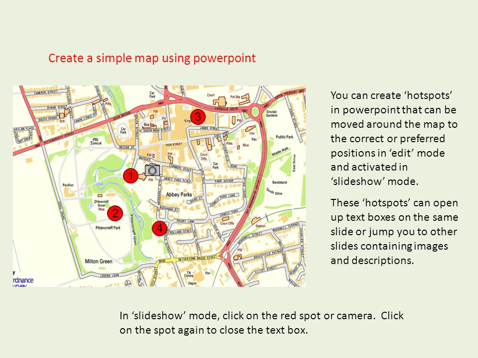 Create a simple map using powerpoint You can create 'hotspots' in powerpoint that can be moved around the map to the correct or preferred positions in 'edit' mode and activated in 'slideshow' mode.