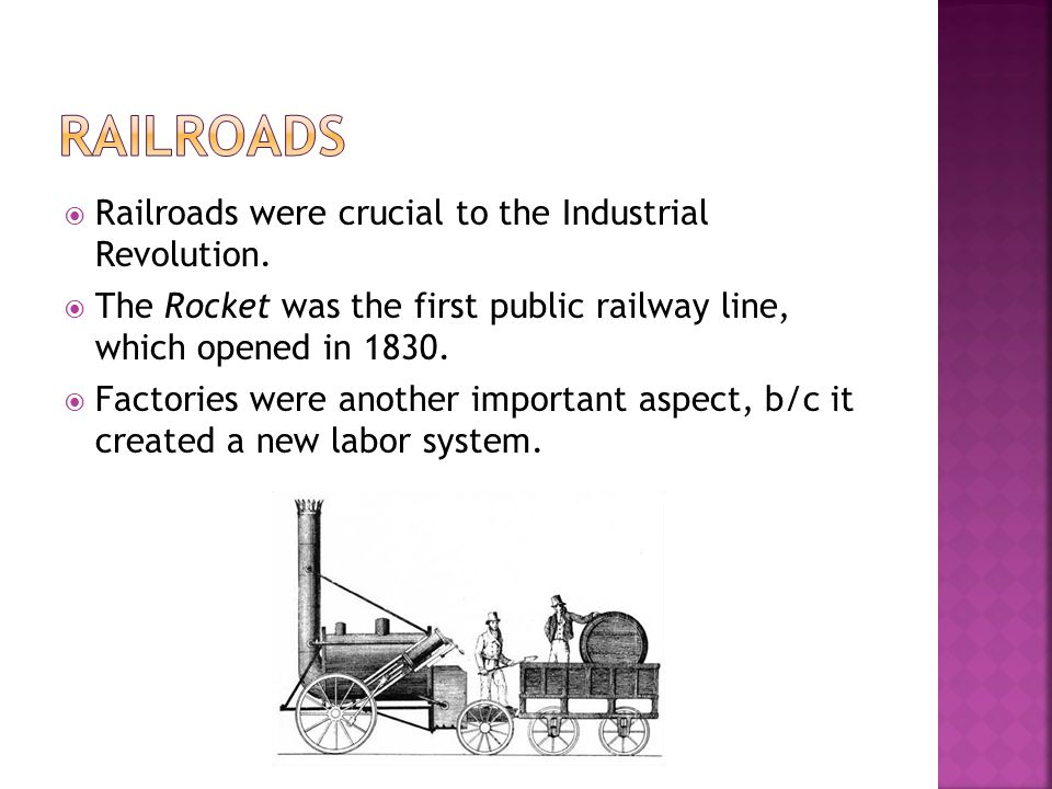  Railroads were crucial to the Industrial Revolution.