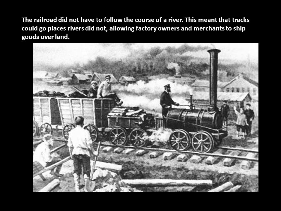 The railroad did not have to follow the course of a river. This meant that tracks could go places rivers did not, allowing factory owners and merchant