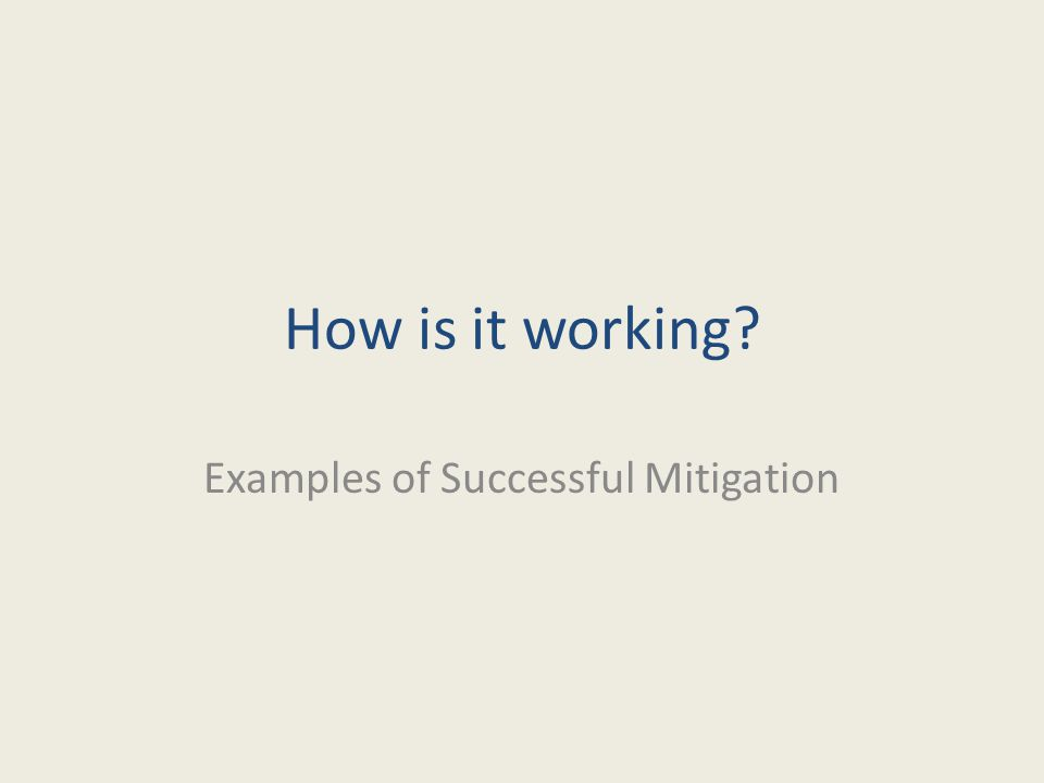How is it working? Examples of Successful Mitigation