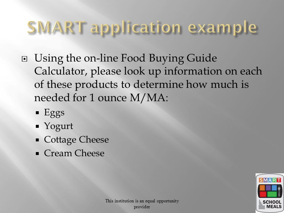  Using the on-line Food Buying Guide Calculator, please look up information on each of these products to determine how much is needed for 1 ounce M/M