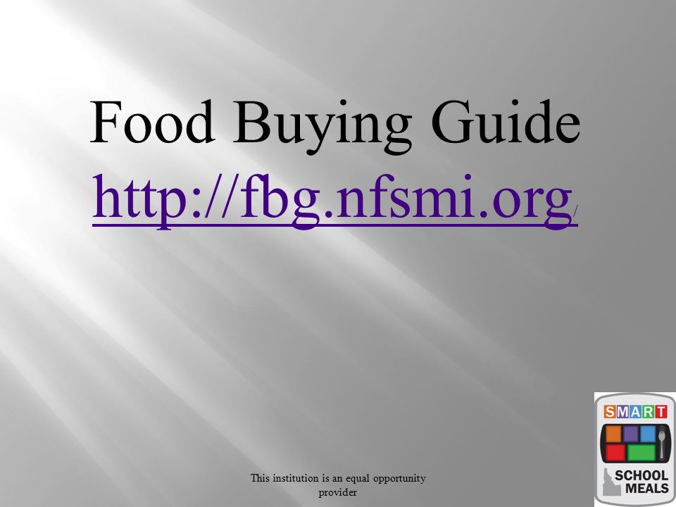 This institution is an equal opportunity provider Food Buying Guide http://fbg.nfsmi.org /