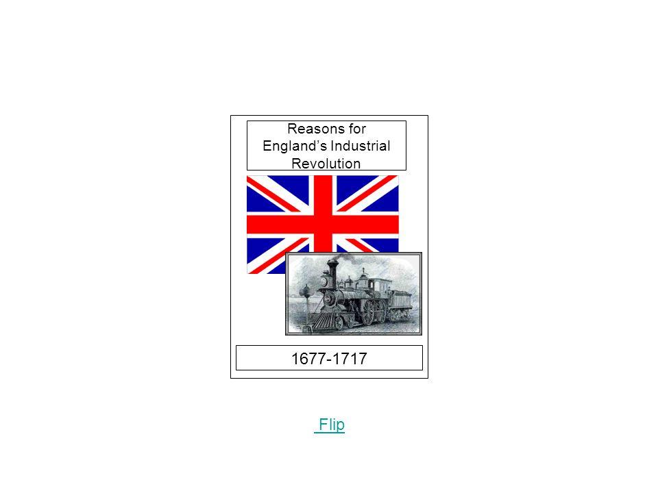 1677-1717 Flip Reasons for England's Industrial Revolution