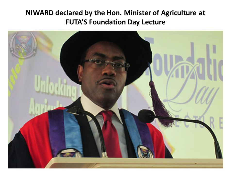 NIWARD declared by the Hon. Minister of Agriculture at FUTA'S Foundation Day Lecture