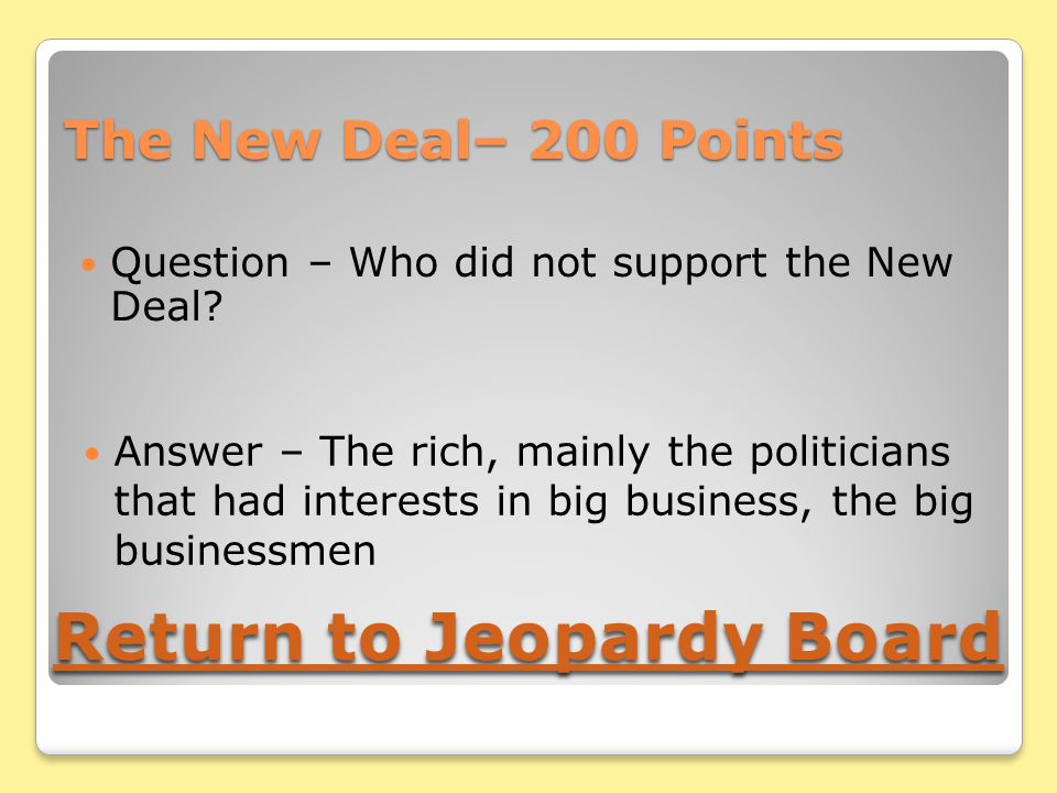 The New Deal– 200 Points Question – Who did not support the New Deal.