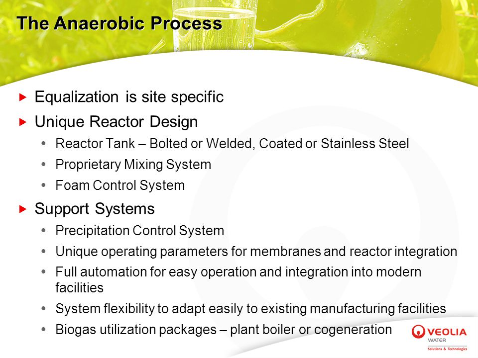 AnMBR - Anaerobic Membrane BioReactor Conclusions Field Proven Greater than 99% COD Removal Efficiency Unparallel & Unprecedented Reliability and Robustness Integrate with Proactive Production Facility Waste Management for Ultimate Sustainable Solutions Ability to Change the Economics of Traditional Thinking Anaerobic Membrane BioReactor IS the Next Generation of Anaerobic Technology