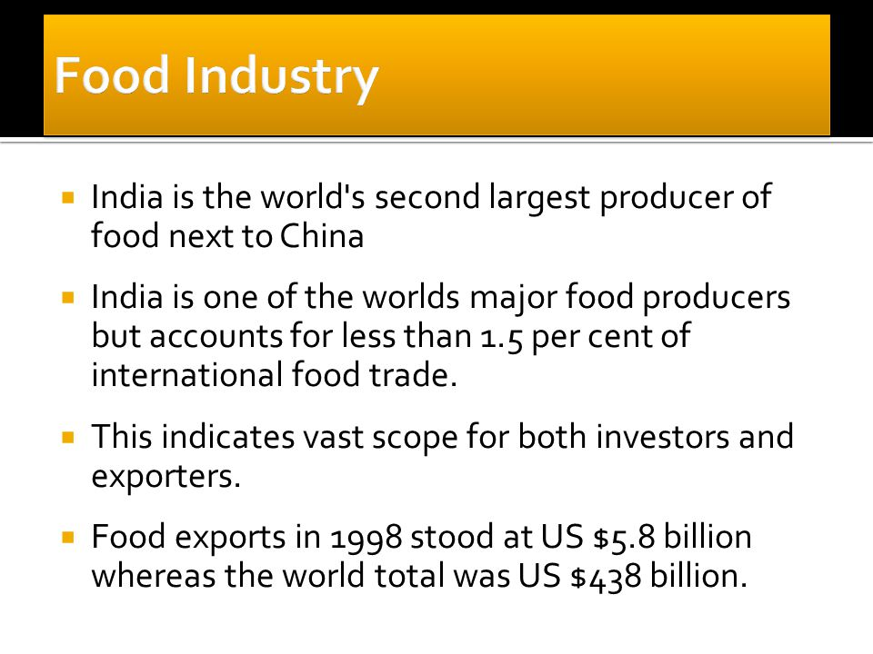  India is the world s second largest producer of food next to China  India is one of the worlds major food producers but accounts for less than 1.5 per cent of international food trade.