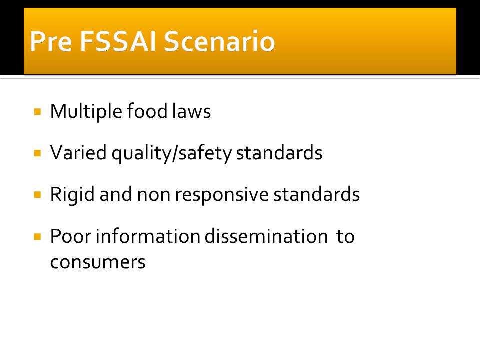 Multiple food laws  Varied quality/safety standards  Rigid and non responsive standards  Poor information dissemination to consumers