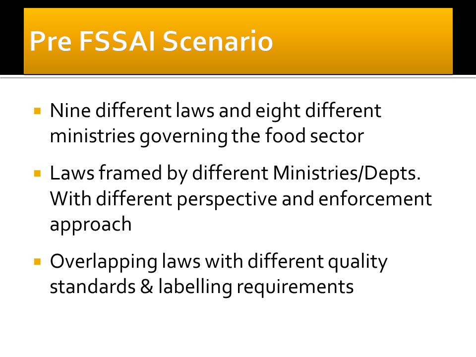  Nine different laws and eight different ministries governing the food sector  Laws framed by different Ministries/Depts. With different perspective
