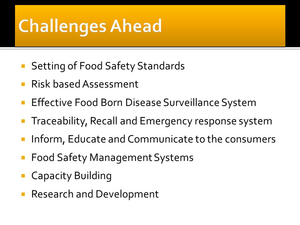  Setting of Food Safety Standards  Risk based Assessment  Effective Food Born Disease Surveillance System  Traceability, Recall and Emergency resp