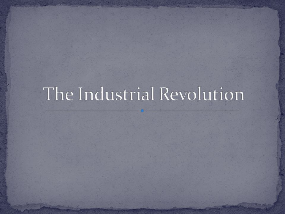 *Industrial Revolution: Increased output of machine-made goods.