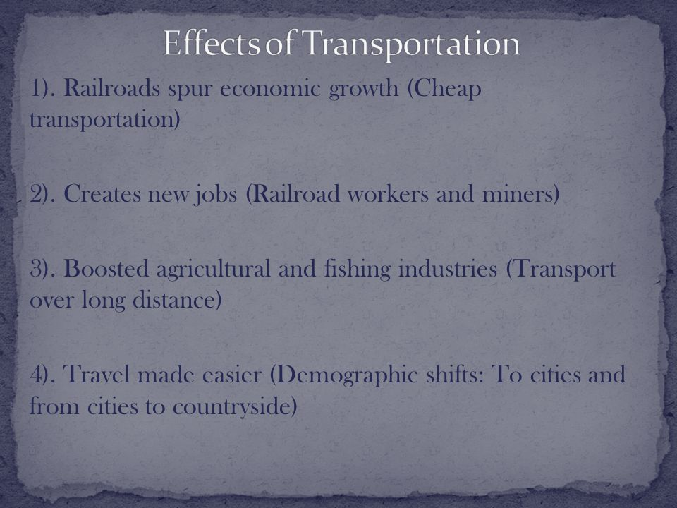 1). Railroads spur economic growth (Cheap transportation) 2).