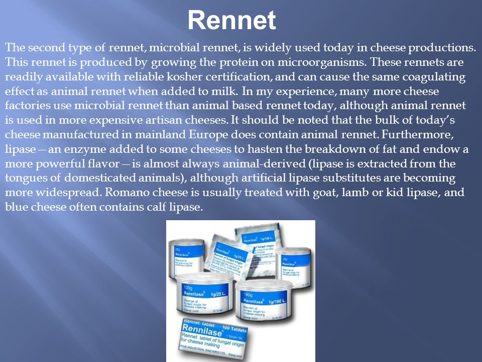 Rennet Rennet will be the single most discussed ingredient we will deal with. First let us define what it is, and then we will discuss what it does, a