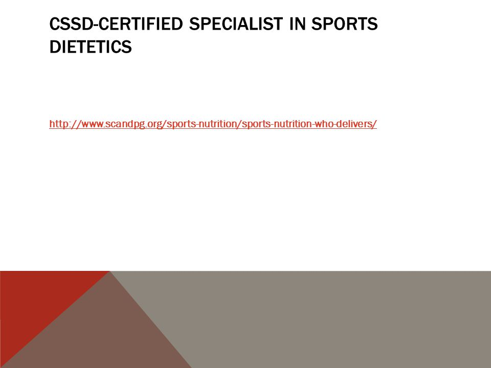 CSSD-CERTIFIED SPECIALIST IN SPORTS DIETETICS http://www.scandpg.org/sports-nutrition/sports-nutrition-who-delivers/
