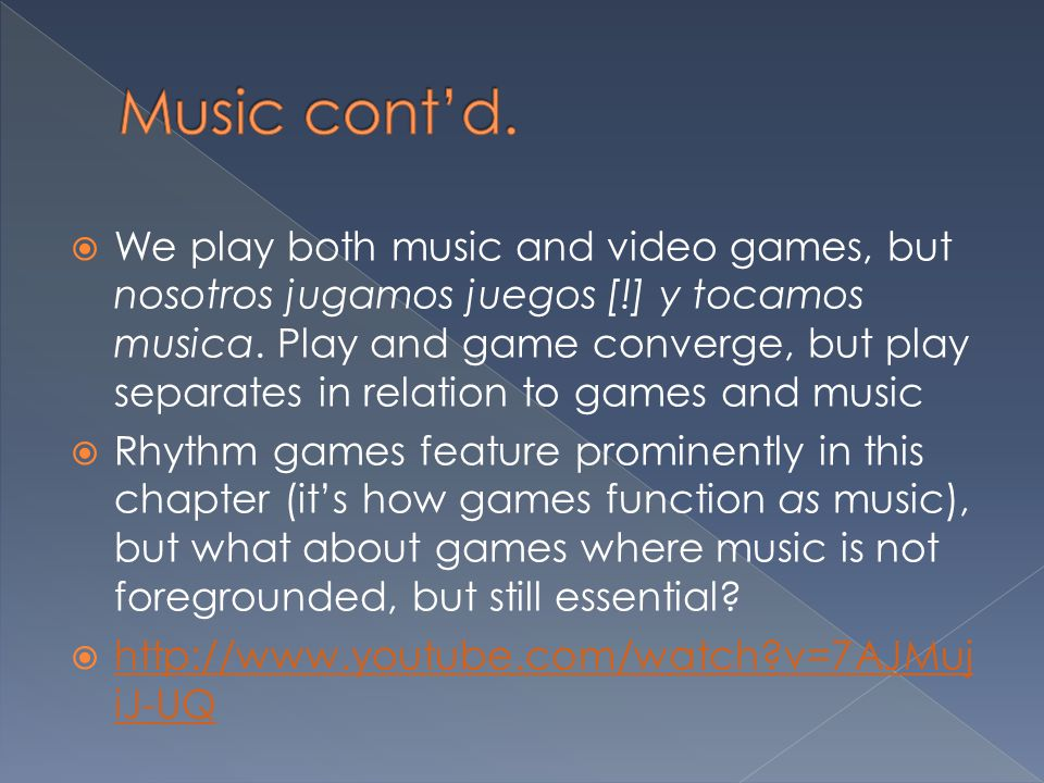  We play both music and video games, but nosotros jugamos juegos [!] y tocamos musica. Play and game converge, but play separates in relation to game