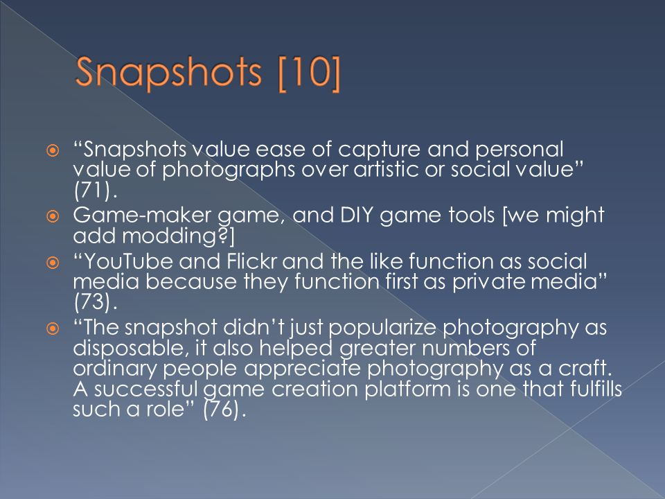 """ """"Snapshots value ease of capture and personal value of photographs over artistic or social value"""" (71).  Game-maker game, and DIY game tools [we mi"""