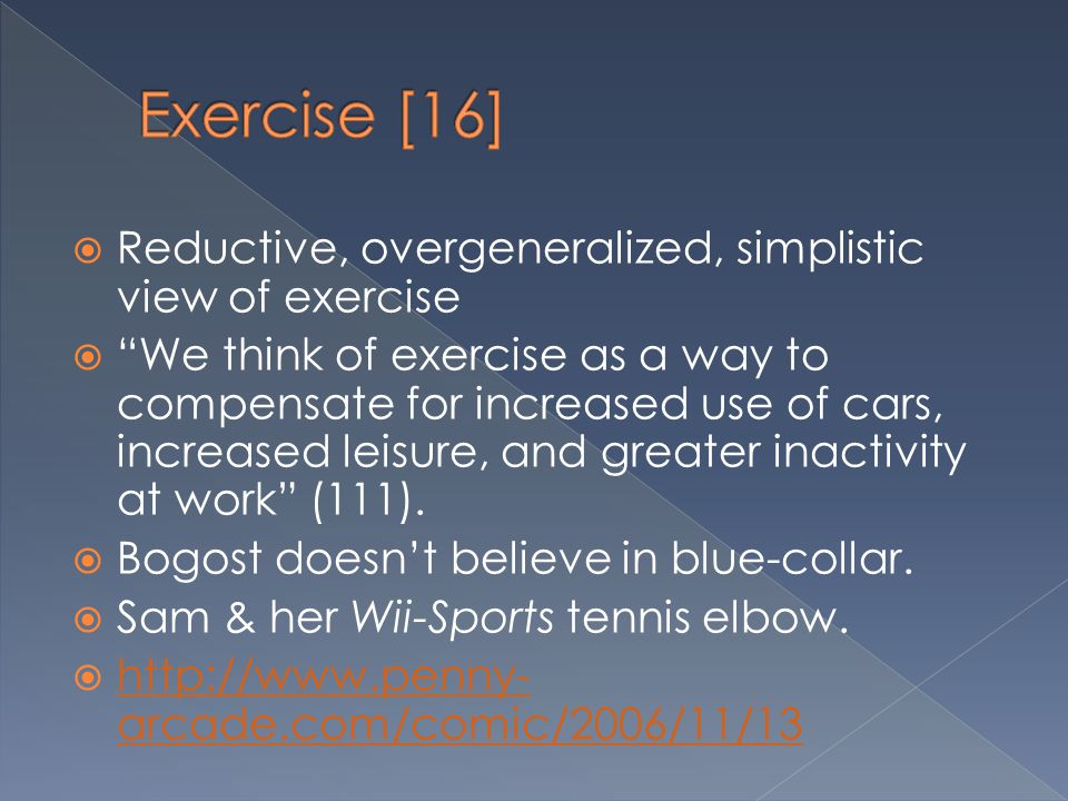 """ Reductive, overgeneralized, simplistic view of exercise  """"We think of exercise as a way to compensate for increased use of cars, increased leisure,"""