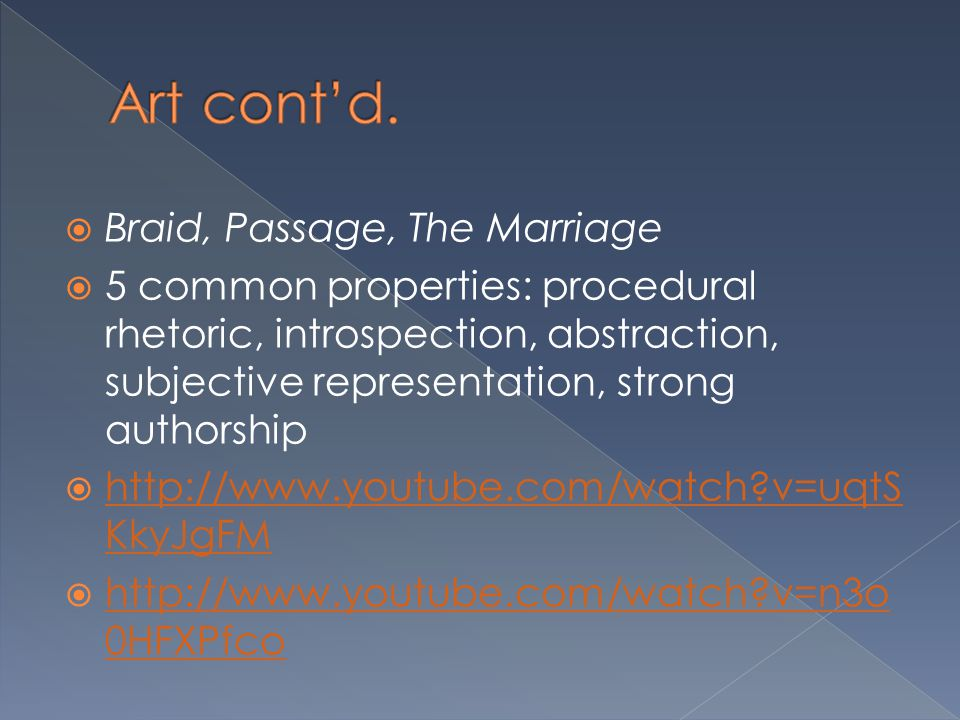  Braid, Passage, The Marriage  5 common properties: procedural rhetoric, introspection, abstraction, subjective representation, strong authorship 