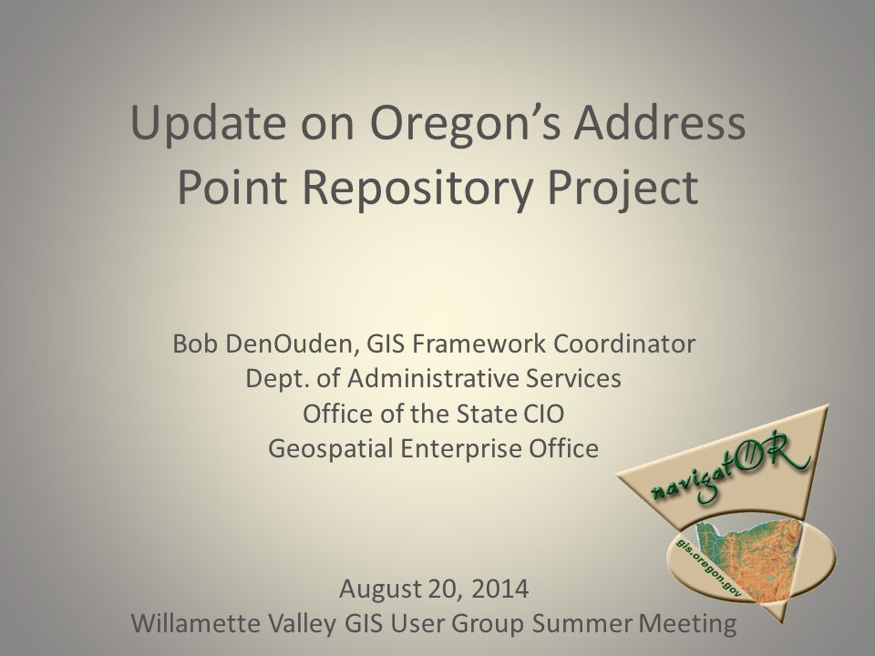 Background – Geospatial Enterprise Office (GEO) Organized within the Office of the CIO at DAS Consists of GIO and seven staff GEO operates under Executive Order 00-02 Coordinate the GIS activities of all levels of government in Oregon Promotes library of shared geospatial data (Framework Data) Framework Implementation Team (FIT) is a program within GEO (which I coordinate)