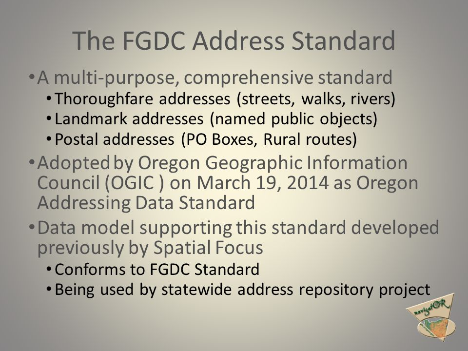 The FGDC Address Standard A multi-purpose, comprehensive standard Thoroughfare addresses (streets, walks, rivers) Landmark addresses (named public obj