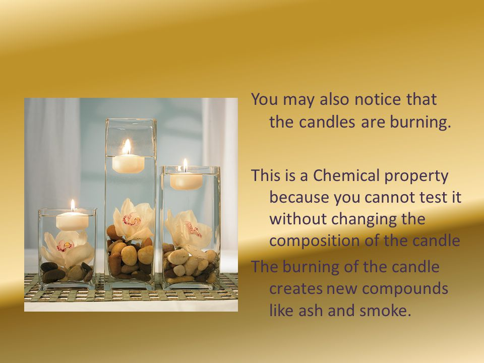 Chemical Properties – any ability to produce change in the make up of matter.