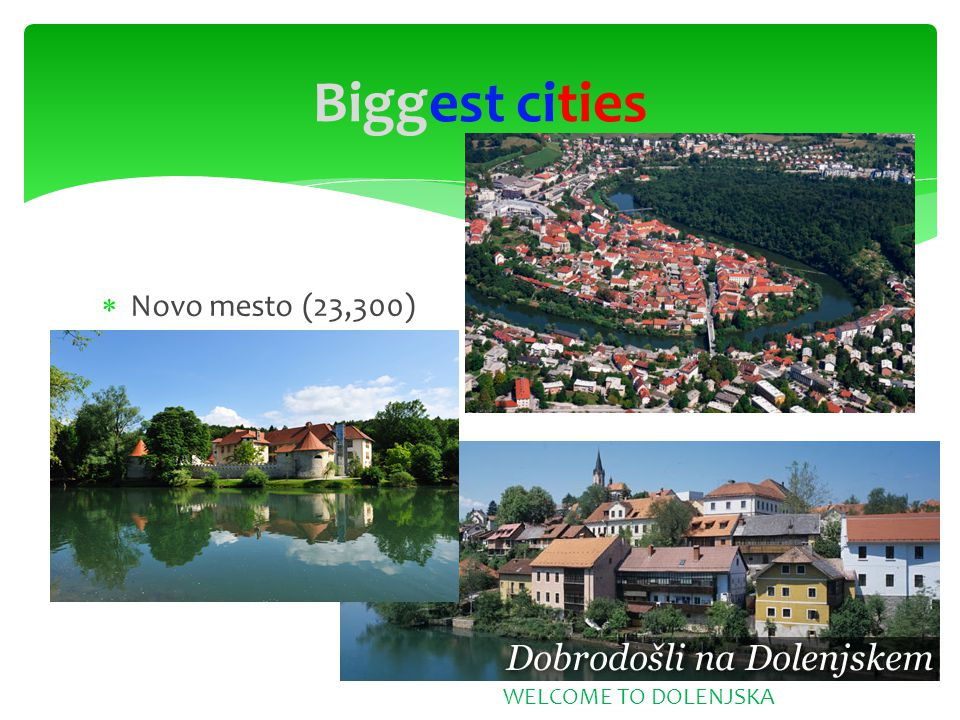  Novo mesto (23,300) Biggest cities WELCOME TO DOLENJSKA