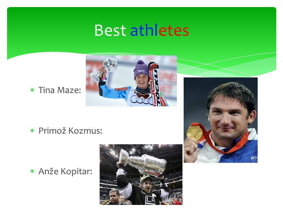  Tina Maze:  Primož Kozmus:  Anže Kopitar: Best athletes