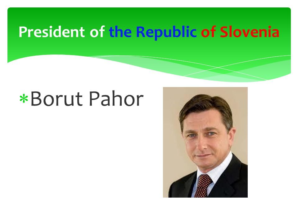  Borut Pahor President of the Republic of Slovenia