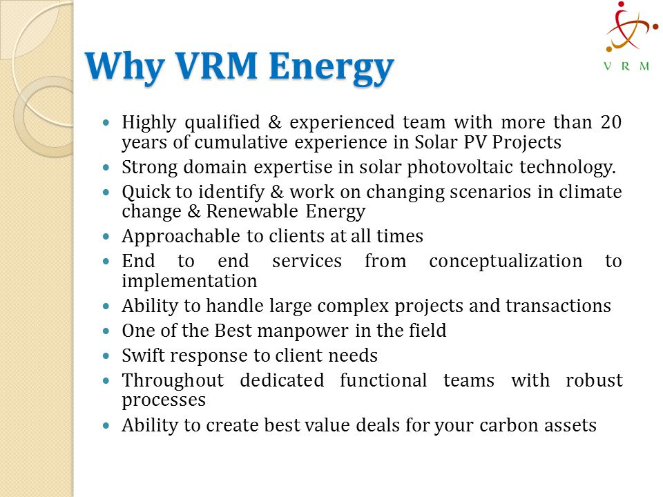 Why VRM Energy Highly qualified & experienced team with more than 20 years of cumulative experience in Solar PV Projects Strong domain expertise in solar photovoltaic technology.