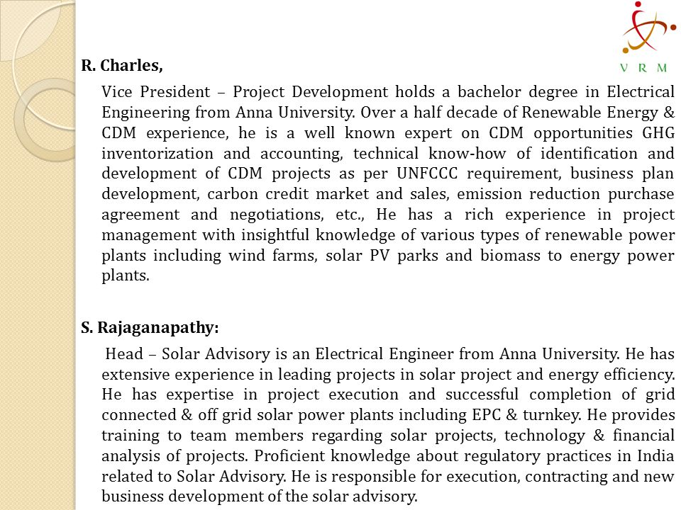 R. Charles, Vice President – Project Development holds a bachelor degree in Electrical Engineering from Anna University. Over a half decade of Renewab