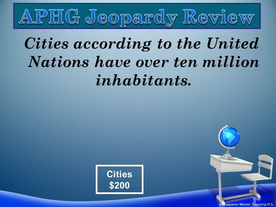 Cities according to the United Nations have over ten million inhabitants. Cities $200 R. Haapanen Warren Township H.S.