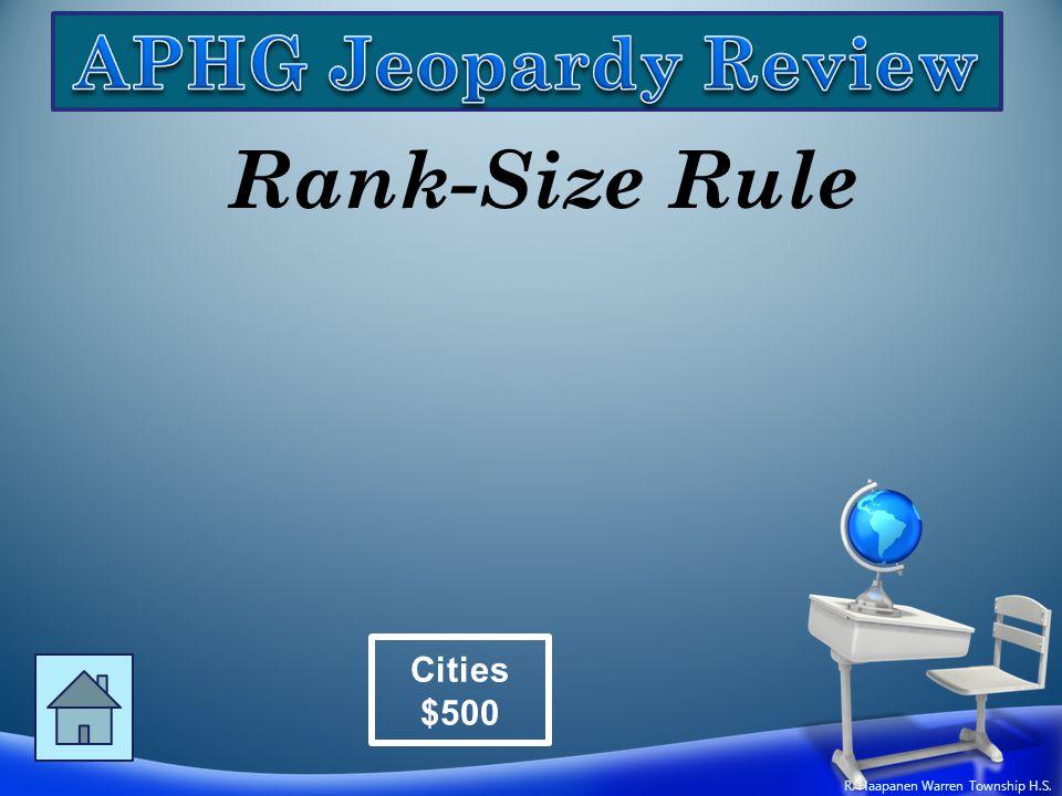Rank-Size Rule Cities $500 R. Haapanen Warren Township H.S.