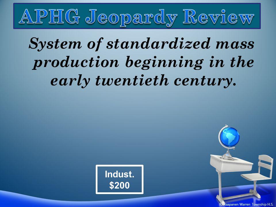System of standardized mass production beginning in the early twentieth century. Indust. $200 R. Haapanen Warren Township H.S.