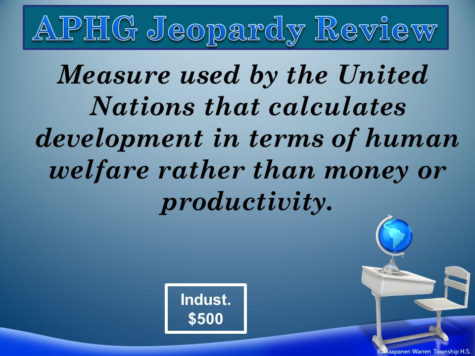 Measure used by the United Nations that calculates development in terms of human welfare rather than money or productivity. Indust. $500 R. Haapanen W