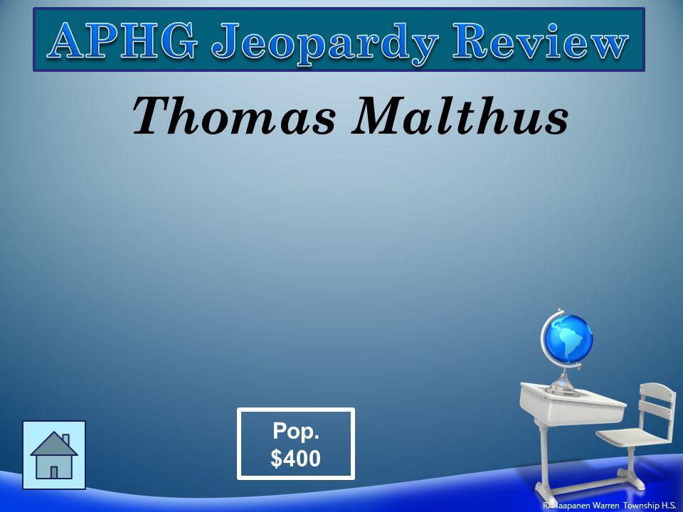 Thomas Malthus Pop. $400 R. Haapanen Warren Township H.S.