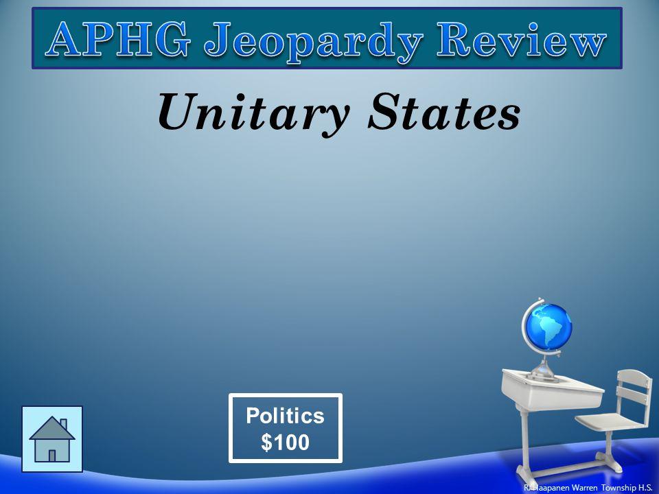 Unitary States Politics $100 R. Haapanen Warren Township H.S.