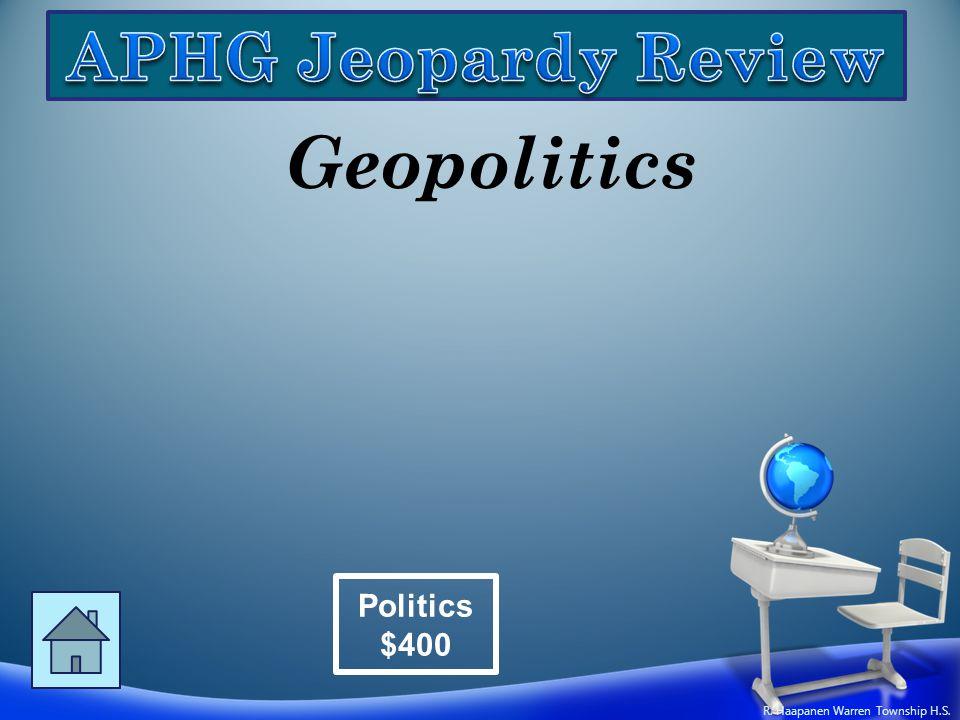 Geopolitics Politics $400 R. Haapanen Warren Township H.S.
