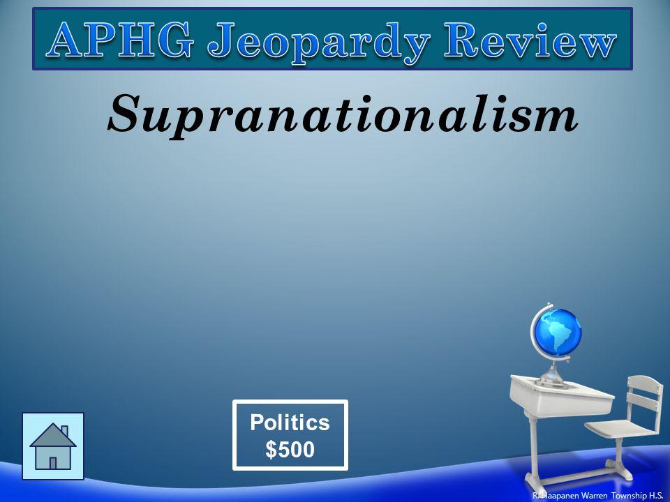 Supranationalism Politics $500 R. Haapanen Warren Township H.S.