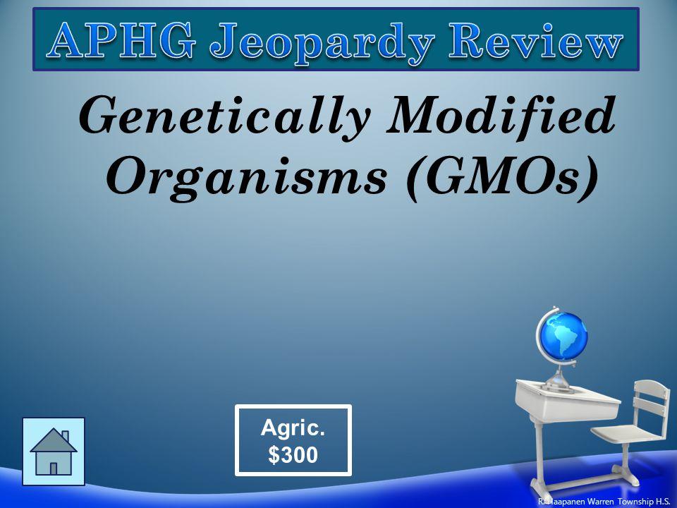 Genetically Modified Organisms (GMOs) Agric. $300 R. Haapanen Warren Township H.S.