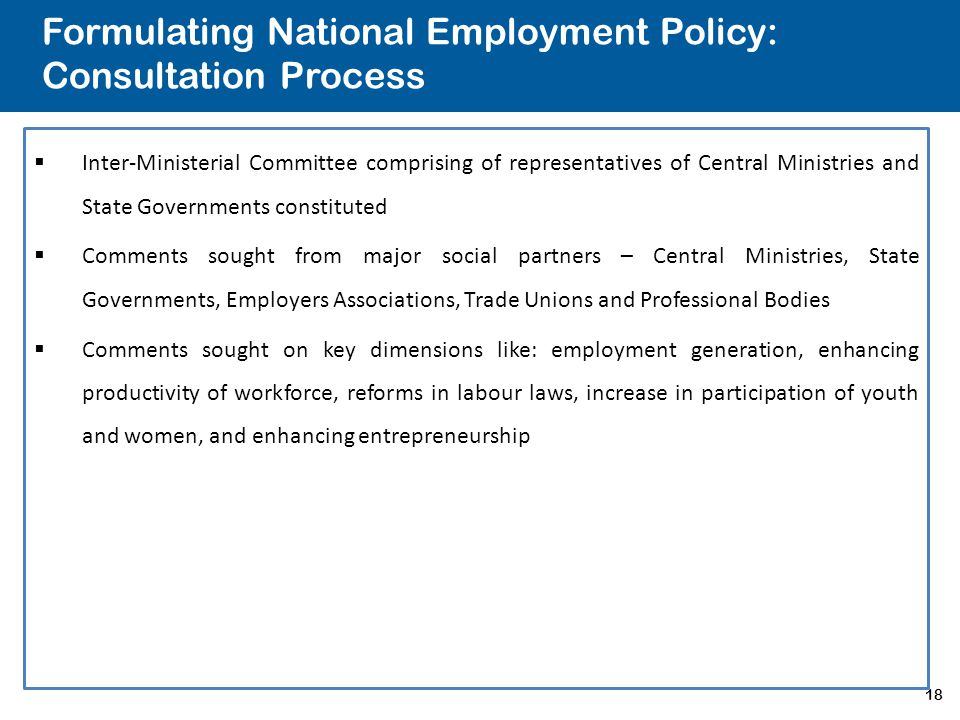 18 Formulating National Employment Policy: Consultation Process  Inter-Ministerial Committee comprising of representatives of Central Ministries and