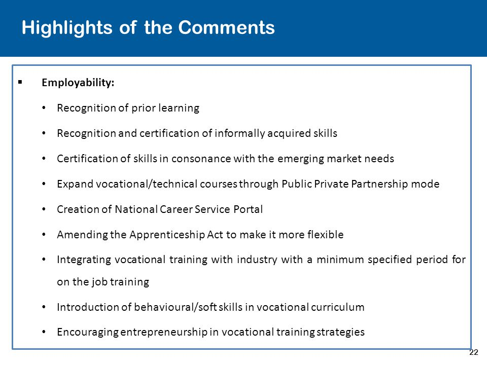 22 Highlights of the Comments  Employability: Recognition of prior learning Recognition and certification of informally acquired skills Certification