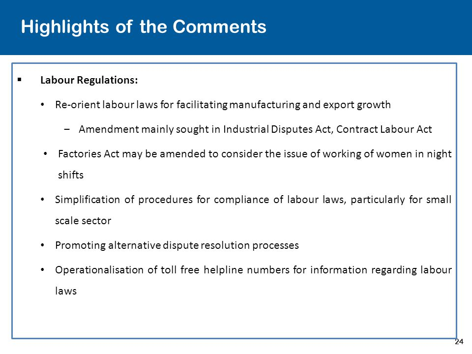 24 Highlights of the Comments  Labour Regulations: Re-orient labour laws for facilitating manufacturing and export growth ‒Amendment mainly sought in