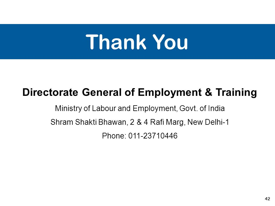 42 Thank You Directorate General of Employment & Training Ministry of Labour and Employment, Govt. of India Shram Shakti Bhawan, 2 & 4 Rafi Marg, New